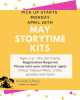 may storytime kit pickup starts monday april 26 ages 0-5 one per family registration required please list your childrens' ages so we can prepare your kit