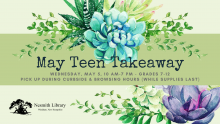 may teen takeaway wednesday may 5 10 am-7 pm grades 7-12 while supplies last